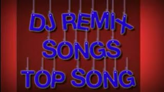 DJ REMIX SONGS     TOP SONG   