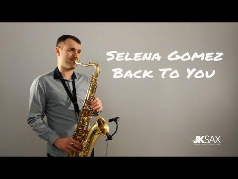 Selena Gomez - Back To You - Saxophone Cover by JK Sax Juozas Kuraitis