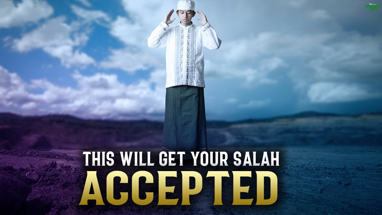 THIS WILL GET YOUR SALAH ACCEPTED BY ALLAH