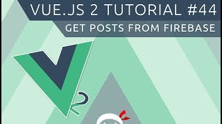 Vue JS 2 Tutorial #44 - Retrieving Posts from Firebase