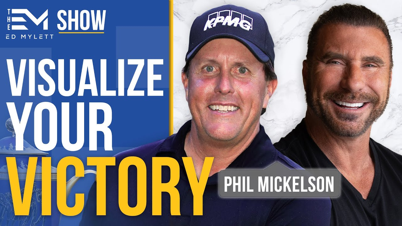 Phil Mickelson - Visualize Your Victory, with Ed Mylett
