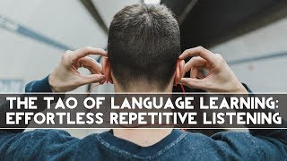 The Tao of Language Learning: Effortless Repetitive Listening
