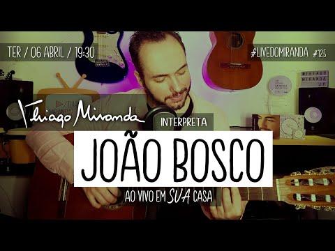 Thiago Miranda interpreta JOÃO BOSCO #LiveDoMiranda #125 #FiqueEmCasa