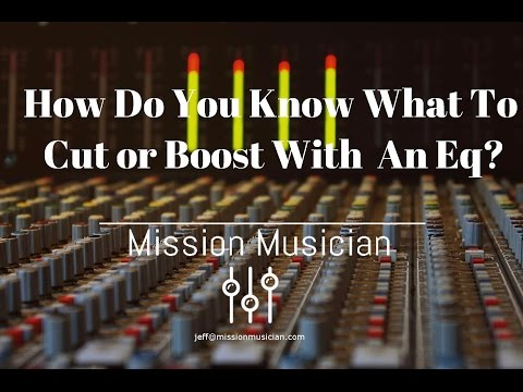 How Do You Know What to Boost or Cut with an EQ