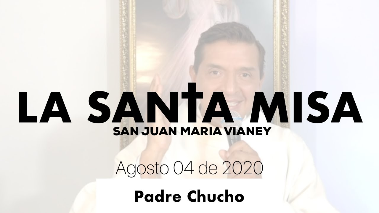 Padre Chucho - La Santa Misa (Martes 04 de Agosto)