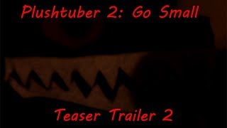 Plushtuber 2: Go Small - Official Teaser Trailer (HD)