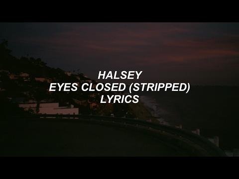 eyes closed (stripped) // halsey lyrics