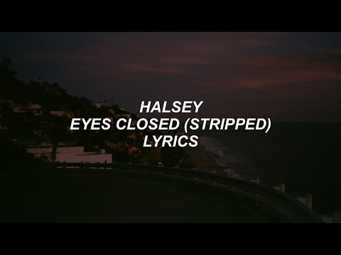 eyes closed stripped  halsey lyrics