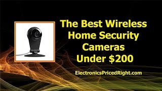 The Best Wireless Home Security Cameras Under $200