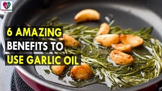 6 Amazing Benefits to Use Garlic Oil || Health Sutra - Best Health Tips