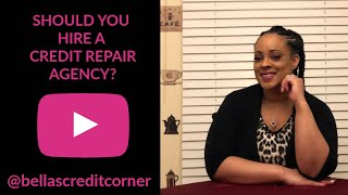 Should You Hire A Credit Repair Agency? (Fix My Credit Friday Episode #8)