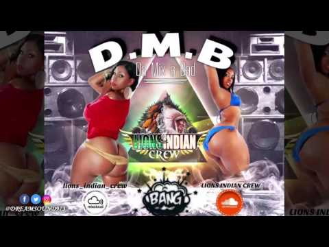 Lion's Indian Crew - D.M.B #1 (Da Mix A Bad) (Dancehall Mixtape 2017)
