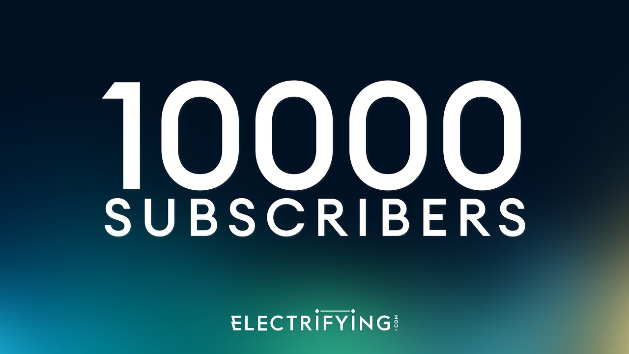 10,000 subscribers! A huge thank you from all the Electrifying team / Electrifying