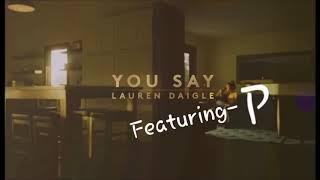 You Say (Remix)- Lauren Daigle- Featuring- P (Un)