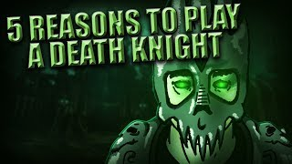 5 Reasons to Play a Death Knight in World of Warcraft!