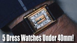 5 Dress Watches UNDER 40mm!