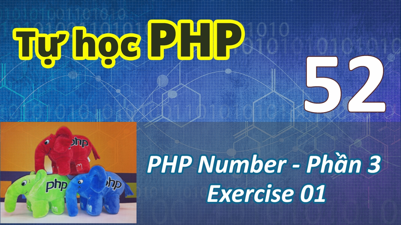 Tự học PHP - 52 PHP Number - 03 Exercise 01