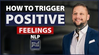 How To Trigger Positive Feelings With NLP