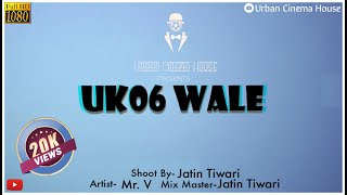 UK06 Wale (Official Music Video) | Mr. V | Jatin Tiwari | Urban Cinema House | Rap Song 2020
