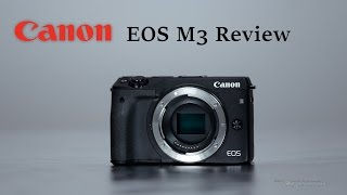 Canon EOS M3 Full Review Hands-On with Samples