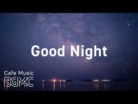 Good Night: Elegant Night Jazz Playlist - Delicate Piano Jazz for Sleeping, Relaxing
