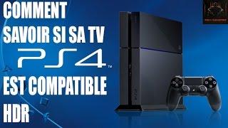ASTUCE PS4 : COMMENT SAVOIR SI SA TV EST COMPATIBLE HDR