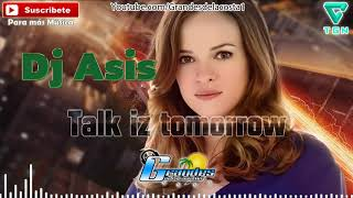 Talk Iz Tomorrow - Dj Asis - 🎵((🎧 Grandes De La Costa Mix 🎧))🎵 - Tribal 2017