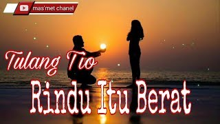 Rindu Itu Berat-TULANG TIO (Cover Lirik)