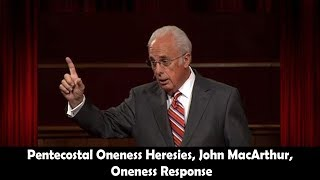 Video Pentecostal Oneness Heresies, John  MacArthur, Oneness Response download MP3, 3GP, MP4, WEBM, AVI, FLV Januari 2018