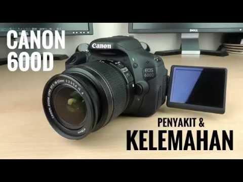 CANON EOS 600D #KEKURANGAN & KELEMAHAN CANON EOS 600D