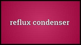 Reflux condenser Meaning
