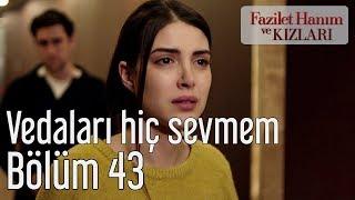 Fazilet Hanım ve Kızları 43. Bölüm - Vedaları Hiç Sevmem