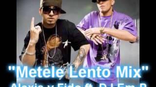 Metele Lento (Mix - DJ Em-P) - Alexis y Fido