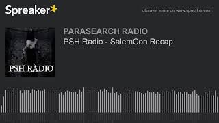 PSH Radio - SalemCon Recap