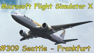 Let's Play Microsoft Flight Simulator X Teil 309 Seattle - Frankfurt am Main