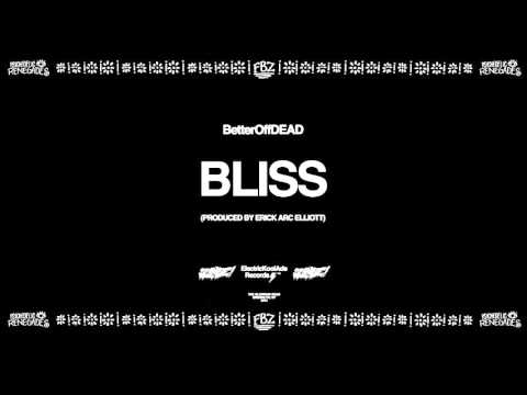 Bliss (Prod. By Erick Arc Elliott) | BetterOffDEAD