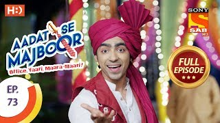 Aadat Se Majboor - Ep 73 - Full epispode - 11th January, 2018