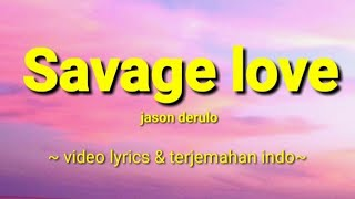 Savage love - jason Derulo [ lyrics video dan terjemahan indo ]
