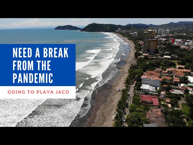 I need a break from the Pandemic - Going to Playa Jaco
