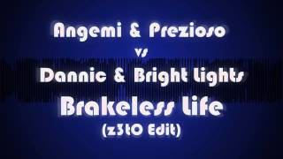 Angemi & Prezioso vs. Dannic & Bright Lights - Brakeless Life (z3tO Edit)