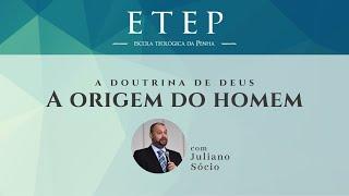 ETEP 2020 | Tema: A doutrina de Deus - Aula: A Origem do Homem - Rev. Juliano Socio