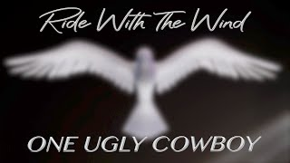ONE UGLY COWBOY - RIDE WITH THE WIND (lyric video)