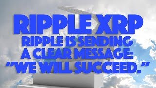 """Ripple XRP: Ripple Is Sending A Clear Message: """"We Will Succeed."""""""