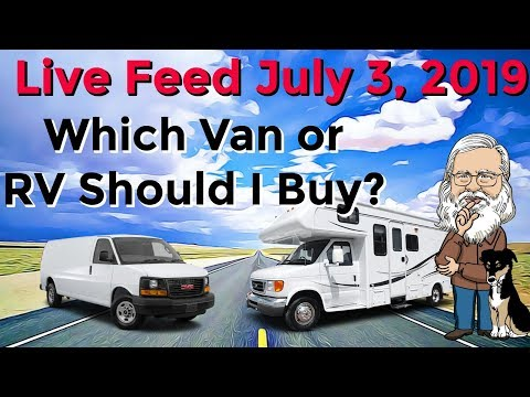 Live Feed Which RV Or Van Should I Buy? July 3, 2019