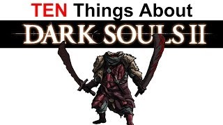10 Things You Don't Know About Dark Souls 2 Part 2