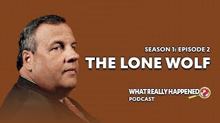 """The Lone Wolf"" on Chris Christie - What Really Happened? Podcast S1, EP2"