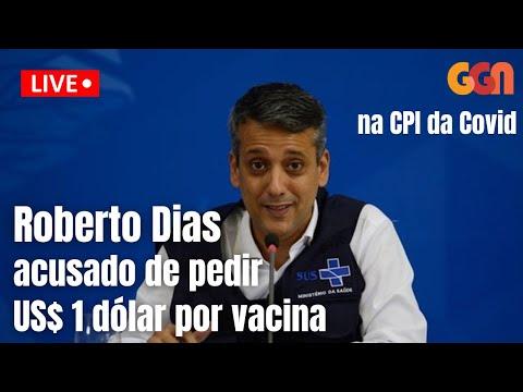 CPI DA COVID OUVE ROBERTO DIAS, SUSPEITO DE PEDIR PROPINA
