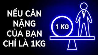 Nếu cân nặng của bạn chỉ là 1 Kg