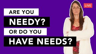 LIVE: Are you NEEDY or Do You Have NEEDS ? There is a DIFFERENCE and it can change your life!