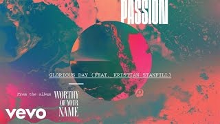Passion - Glorious Day (Radio Version / Audio) ft. Kristian Stanfill